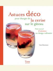 """Livre de design culinaire : """"Astuces déco..."""" atueur et photographe culinaire Gwen Rassemusse"""