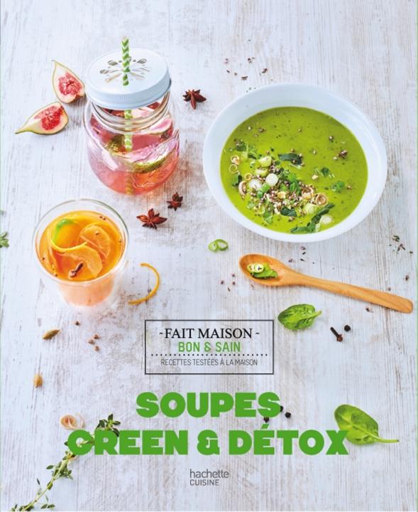 """Livre """"Soupes green & détox"""" - éditions Hachette Cuisine - collection Fait Maison"""